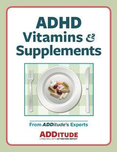 Free ADHD handout from ADDitude ... Vitamins and supplements: >> Omega-3s >> Melatonin >> Protein Supplements >> Gingko and Ginseng >> Vitamin C >> Plus More!