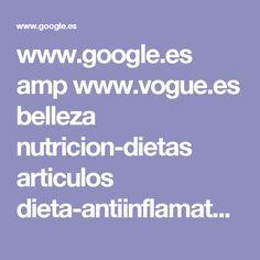www.google.es amp www.vogue.es belleza nutricion-dietas articulos dieta-antiinflamatoria-hinchazon-antiedad-cansancio-alimentos-recetas 28341 amp