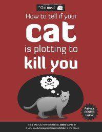 How to Tell If Your Cat Is Plotting to Kill You by The Oatmeal - See more at:   http://ebookrepository.net/humor-entertainment/how-to-tell-if-your-cat-is-plotting-to-kill-you/