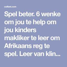 Spel beter. 6 wenke om jou te help om jou kinders makliker te leer om Afrikaans reg te spel. Leer van klinkers, medeklinkers, lettergrepe, woordstamme. Afrikaans, Homeschool, Van, Kids, Young Children, Boys, Children, Kid, Vans