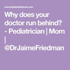 Why does your doctor run behind? Kids Health, Running, Mom, Children Health, Keep Running, Why I Run, Mothers