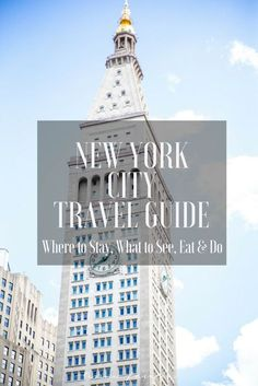 New York City Travel Guide: Where to Stay, What to See, Eat & Do || NYC City Guide