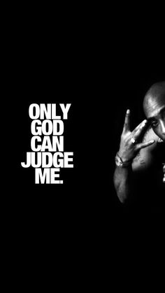 ↑↑TAP AND GET THE FREE APP! Music Only God Can Judge Me Tupac Shakur 2pac Black Dark Quotes Hip-hop Rap HD iPhone 6 plus Wallpaper
