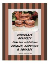 Chocolate Desserts Made Easy and Delicious - Cookies, Brownies & Squares  By Denise Paré-Watson