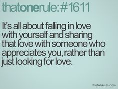 """It's all about falling in love with yourself and sharing that love with someone who appreciates you, rather than just looking for love."" #truth #quotes #lovequotes"