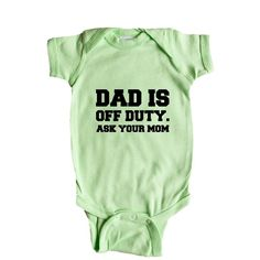 Dad Is Off Duty Ask Your Mom Dads Father Fathers Grandparents Grandfather Children Kids Parent Parents Parenting SGAL10 Baby Onesie / Tee