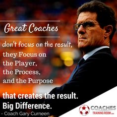 Great coaches don't focus on the result, they focus on the player, the process and the purpose that creates the result. Big Difference. - Coach Gary Curneen Free Soccer Coaching Awareness Ebook: http://coachestrainingroom.com/ebook  #coachestrainingroom #ayso #youthsoccer #coachingsoccer #soccerdrill #soccerdrills #soccercoaches #nikesoccer #nscaa #youthcoach #kidssoccer #ussoccer #uswnt #usmnt #barclays #soccertraining #soccerplan #soccerplans #soccersession #soccersessions #coachinglife