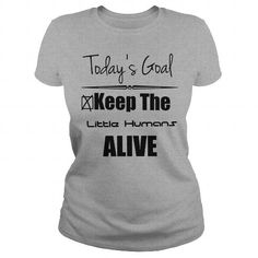 Awesome Tee Todays Goal Keep the Little Humans Alive Mothers Day Tshirt T shirts