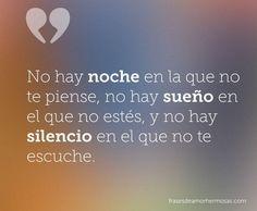 """""""No hay noche en la que no te piense, no hay sueño en el que no estés, y no hay silencio en el que no te escuche."""" (Sem categoria)"""