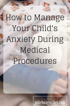How to Manage Your Child's Anxiety During Medical Procedures. Tips for parents to help ease fears of children undergoing medical procedures. Advice to helping anxious kids. Mom hacks and parent hacks to help kids get through medical procedures. #parenting #anxiety #momhacks #parenthacks #parents #parenthood #medical #mentalhealth #children #mom #moms #advice #mothers #fearofmedicalprocedures #anxiouschild #juliehoagwriter