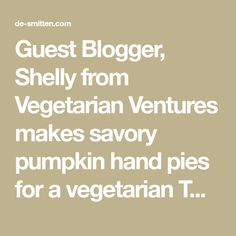 Guest Blogger, Shelly from Vegetarian Ventures makes savory pumpkin hand pies for a vegetarian Thanksgiving.