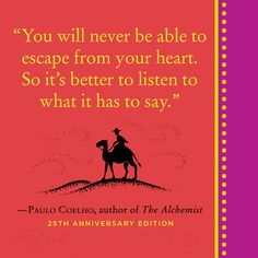 """""""You will never be able to escape from your heart. So it's better to listen to what it has to say."""" — Paulo Coelho"""
