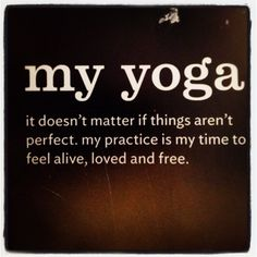 My yoga, my time to explore, learn, grow, and be me.