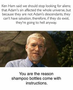 Ken Ham is always good for a laugh.                                                                                                                                                                                 More