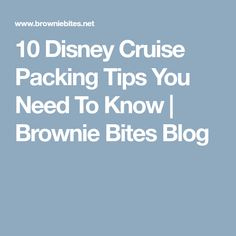 10 Disney Cruise Packing Tips You Need To Know | Brownie Bites Blog