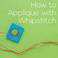 Learn how to applique with whipstitch - it's easy and fast and looks very nice. My favorite way to applique felt!