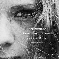 El ser humano no tiene mayor enemigo que él mismo. Francesca petrarca