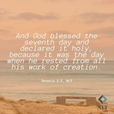 """""""And God blessed the seventh day and declared it holy, because it was the day when he rested from all his work of creation."""" Genesis 2:3, NLT #NewLivingTranslation #NLTBible #ReadTheNLT #Bibleverse #Bibleverses #Biblestory #Biblestories #Bibleversesdaily #Bibleversedaily #Biblequote365 #Biblewords #Bibledaily #Bibleverseoftheday #BibleScriptures #Bibleinspiration #Christianinspiration #Biblesays #dailyBible #dailyBibleverse #dailyBiblereading #dailyBibleverses #Christianquote"""