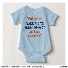 Take Me to Grandma's infant or toddler shirt! This is exactly how my toddler is and I have to say if he does not get his way he does not want to do anything except go to #grandmas