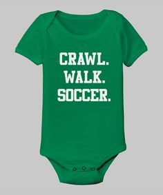Crawl. Walk. Soccer.  Another onesie totally appropriate for the Converses! Sold out on zulily, DIY perhaps?!