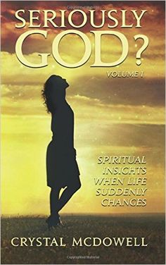 Seriously God?: Spiritual Insights when Life Suddenly Changes (Volume 1): Crystal McDowell: 9781534628854: Amazon.com: Books