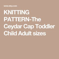 KNITTING PATTERN-The Ceydar Cap Toddler Child Adult sizes