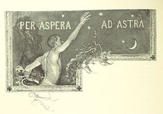 "Per aspera ad astra or Ad astra per aspera is a Latin phrase which means any of the following: ""Through hardships to the stars"", ""A rough road leads to the stars"" or ""To the stars through difficulties"". The phrase is one of many Latin sayings which use the expression Ad astra."