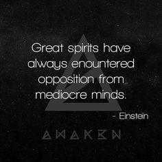 Great spirits have always encountered opposition from mediocre minds - A. Einstein  #awak3n #einstein #quote #spirit #quotes #spirituality #higherawakening #awakening