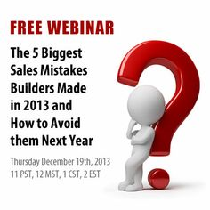 "Just a quick reminder that my complimentary webinar titled ""The 5 Biggest Sales Mistakes Builders Made in 2013 and How to Avoid Them Next Year"" is this Thursday.  Have you registered yet? https://www2.gotomeeting.com/register/551956978"