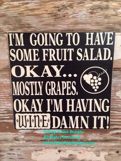 Im Having A Fruit Salad. Okay, Mostly Grapes. Okay Im Having Wine Damn It! Sign 12x12 This is one of many saying available for my custom made