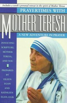 Prayertimes With Mother Teresa: A New Adventure in Prayer Involving Scripture, Mother Teresa and You