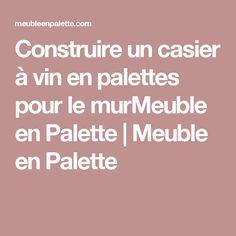 Construire un casier à vin en palettes pour le murMeuble en Palette   Meuble en Palette