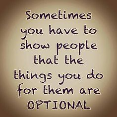 .There a LOTS of folks in my life this message goes to.   Optional, but done none the less out of love!   Sometimes I really wish I was one of those folks that has no heart!