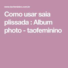 Como usar saia plissada : Album photo - taofeminino