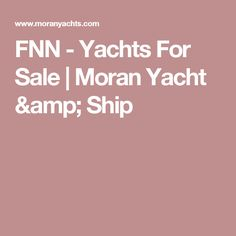 FNN - Yachts For Sale | Moran Yacht & Ship