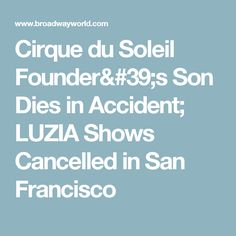 Cirque du Soleil Founder's Son Dies in Accident; LUZIA Shows Cancelled in San Francisco