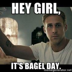 Hey Girl, It's Bagel Day.