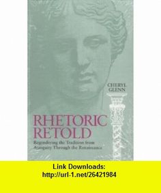 Rhetoric Retold Regendering the Tradition from Antiquity Through the Renaissance (9780809321377) Cheryl Glenn , ISBN-10: 0809321378  , ISBN-13: 978-0809321377 ,  , tutorials , pdf , ebook , torrent , downloads , rapidshare , filesonic , hotfile , megaupload , fileserve