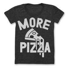 This is what Brit was talking about... Gimmie gimmie more PIZZA! - Material: 50% polyester/ 25% cotton/ 25% rayon - Womens fit - Made 100% in the USA Returns and Exchanges Policy