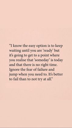 It's better to fall than not try at all. So true, yet difficult to follow when you need to the most.