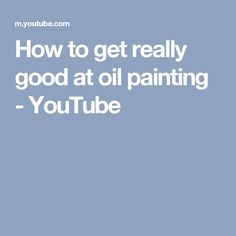 How to get really good at oil painting - YouTube