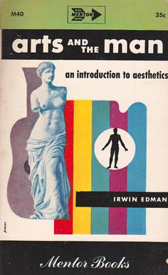 Arts and the Man: An Introduction to Aesthetics by Irwin Edman (1949). #Bookcover #design #graphics