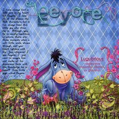I have always had a soft spot in my heart for Eeyore. I love all of the Winnie the Pooh characters, but it has always been this little guy who drew me in. Although, yes, he is usually lugubrious in nature, there are those moments when a soft little smile shines through, and your heart lightens with his. Yup, whenever I see Eeyore, I just want to snuggle him and make all his gloominess fade with the knowledge he is loved! Cute little guy - that Eeyore.