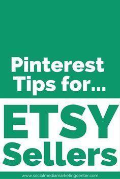 Pinterest Tips for Etsy Sellers. Etsy selling tips for Etsy shops! http://www.socialmediamarketingcenter.com