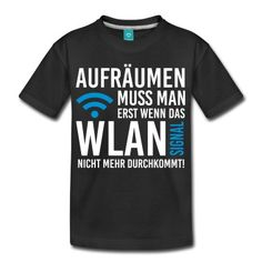 Clean up only when the WiFi signal gets weak Teenager Premium T-Shirt Shirt Logo Design, Shirt Designs, Computer Humor, German Quotes, Old Computers, Funny Slogans, Nerd, Teenager, Cool Tees