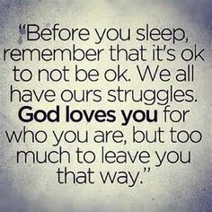 He loves you too much to leave you that way!
