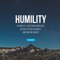 """""""Humility is honestly assessing ourselves in light of God's holiness and our sinfulness."""" - CJ Mahaney #Humility"""