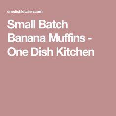 Small Batch Banana Muffins - One Dish Kitchen