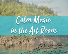 Calm Music in the Art Room. A selection fo calming and natural music to play in art class for a relaxing, calm environment