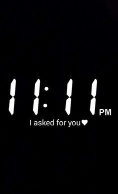 11:11 I asked for you   #1111phenomenon #1111 Make it 4 times a day wishing for you... I love you!!!!